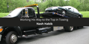 Nash Habib: Working His Way to the Top in Towing