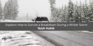Nash Habib Explains How to Survive a Breakdown During a Winter Storm