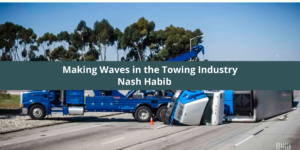 Nash Habib: Making Waves in the Towing Industry